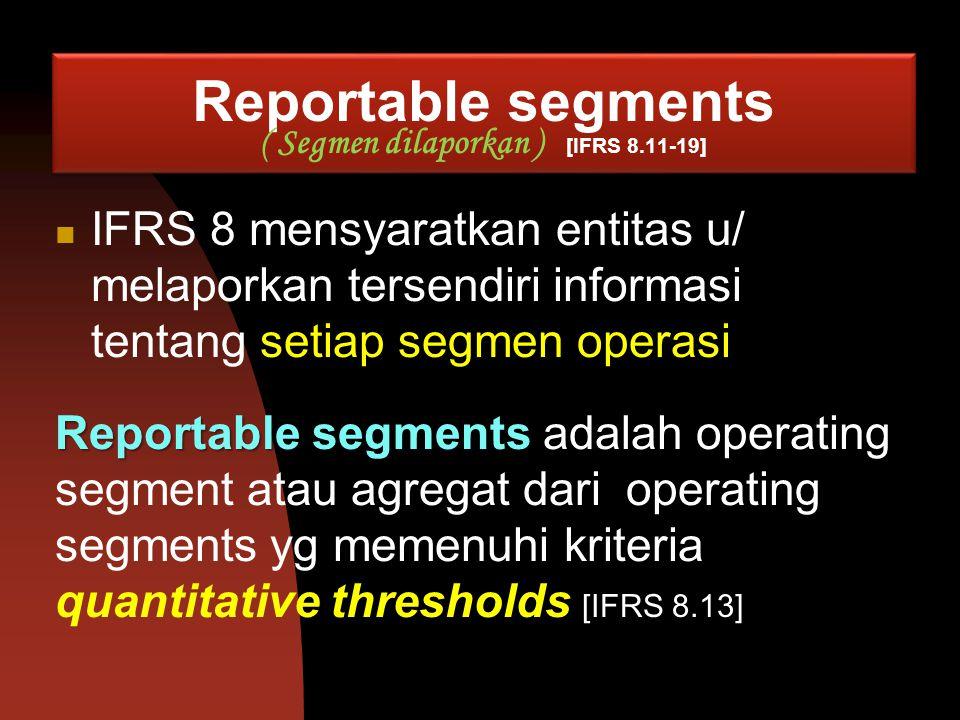 Reportable segments ( Segmen dilaporkan ) [IFRS 8.11-19]